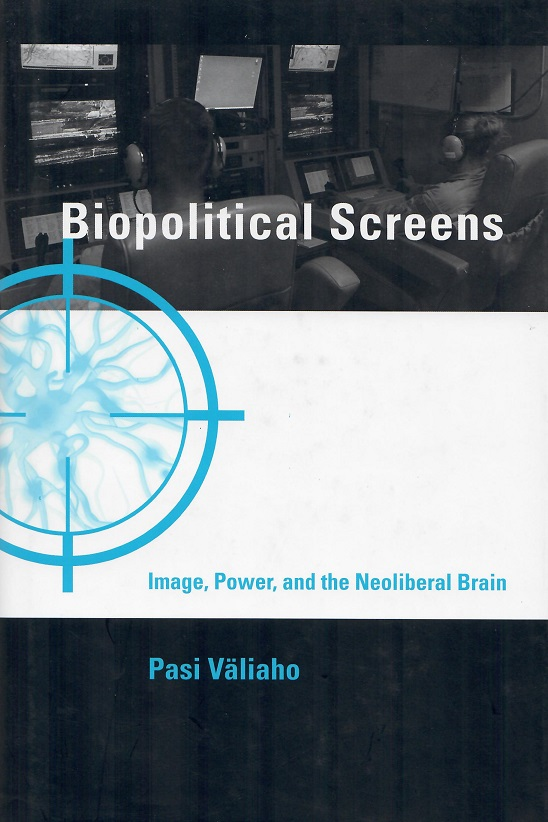 Biopolitical Screens: Image, Power, and the Neoliberal Brain