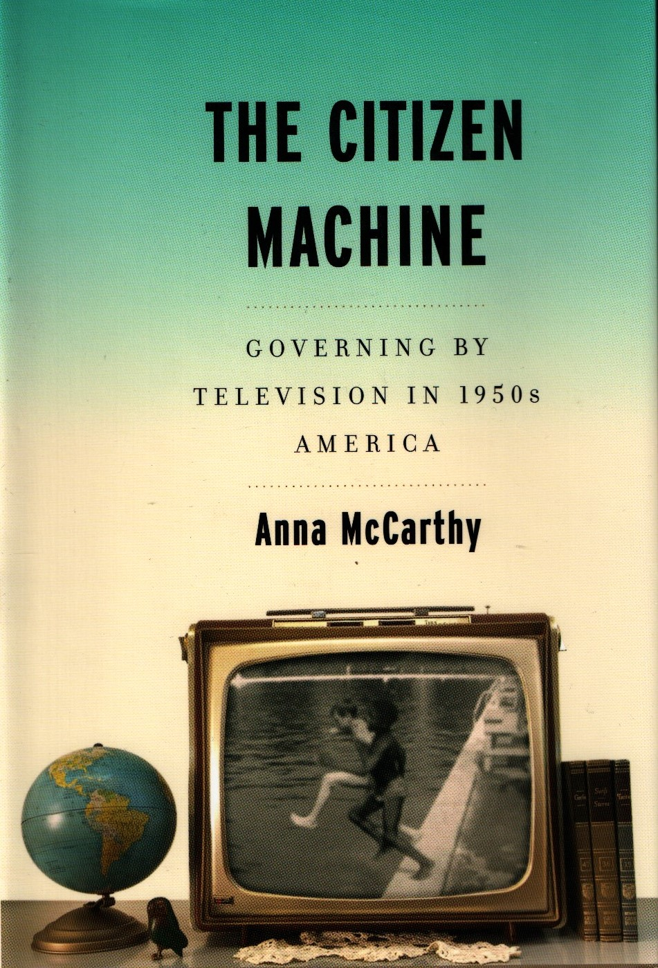 The Citizen Machine: Governing by Television in 1950s America